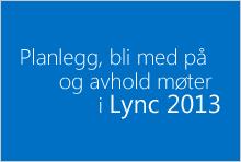 Miniatyrbilde for kurs for å planlegge, bli med i og holde møter i Lync 2013