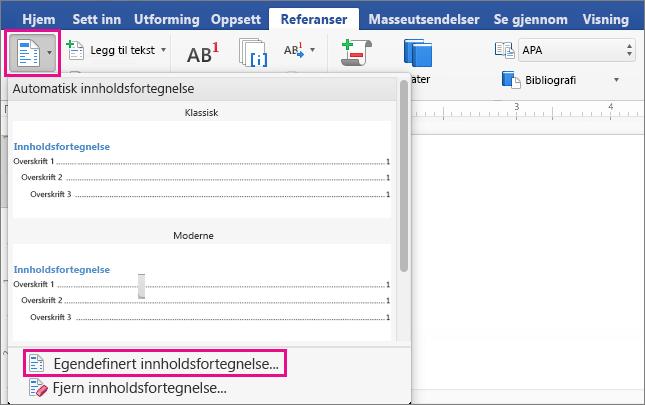 Klikk Innholdsfortegnelse på Referanser-fanen for å vise menyen, og klikk deretter Egendefinert innholdsfortegnelse.