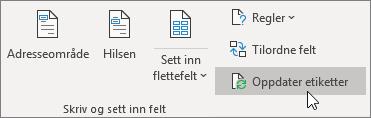Velg Oppdater etiketter i delen med Skriv- og Sett inn-feltene på Masseutsendelser-fanen.