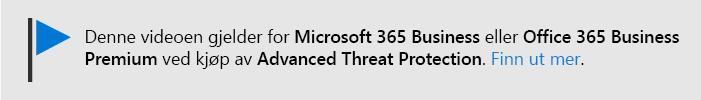 En melding som gir deg beskjed om at denne videoen gjelder for Microsoft 365 Business, og Office 365 Business Premium med Office 365 ATP. Hvis du trenger mer informasjon, velger du dette bildet for å gå til et emne som forklarer mer.
