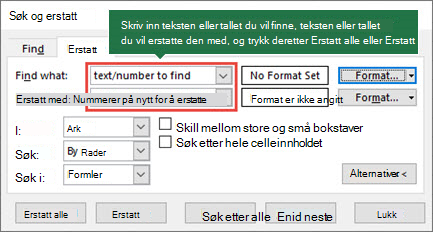 Trykk CTRL + H for å starte dialog boksen Erstatt.