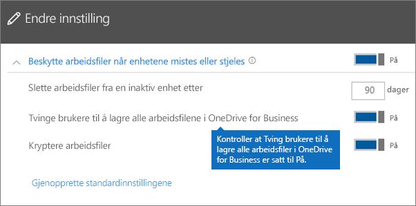 Kontroller at Tving brukere å lagre alle arbeidsfiler til OneDrive for Business er satt til På.