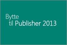 Bytte til Publisher 2013