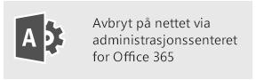 Avbryt på nettet via administrasjonssenteret for Office 365