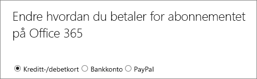 Øverst på siden Endre hvordan du betaler for Office 365-abonnementet, som viser tre ulike betalingsalternativer.