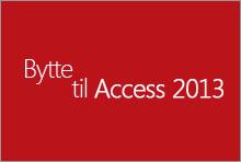 Bytte til Access 2013