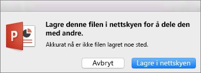 Lagre i skyen i PowerPoint for Mac