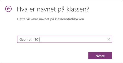 Skriv inn et navn i klassenotatblokken, og velg Neste.