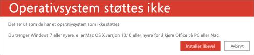 Feilmeldingen Operativsystem støttes ikke antyder at du ikke kan installere Office på din nåværende enhet
