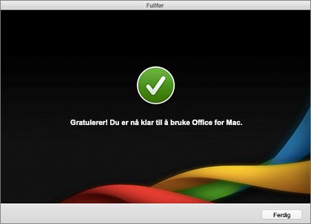 Skjermbilde av fullføringsskjermen, Gratulerer! Du er nå klar til å bruke Office for Mac.
