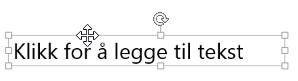 Klikk kanten på tekstboksen til du ser en firehodet pil