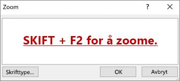 Dialogboksen Zoom, med tekst som sier SKIFT + F2 for å zoome