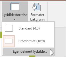 Velg Lysbildestørrelse på Utforming-fanen på båndet, og velg deretter Egendefinert lysbildestørrelse.