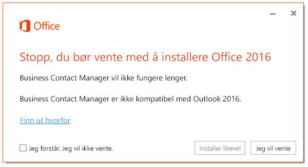 Stopp, du bør vente med å installere Office 2016 fordi Business Contact Manager ikke vil fungere lenger.