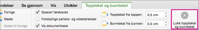 Når du vil stoppe å redigere topp- eller bunnteksten i dokumentet, klikker du Lukk topptekst og bunntekst.