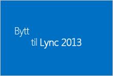Bytte til Lync 2013