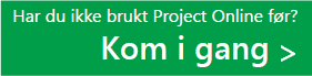 Er Project Online nytt for deg? Kom i gang.