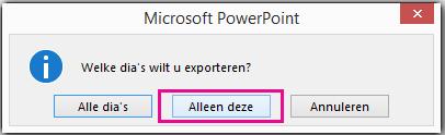 Wanneer u wordt gevraagd welke dia u wilt exporteren, klikt u op Huidige dia.