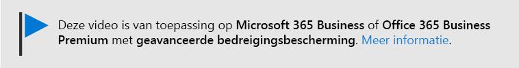 Een bericht laat u weten dat deze video is van toepassing op Microsoft 365 Business en Office 365 Business Premium met Office 365 ATP. Als u meer informatie nodig hebt, klikt u op deze afbeelding om naar een onderwerp te gaan waarin u wordt uitgelegd.