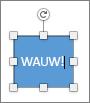 Bewerk de tekst van de vorm zo dat hier WAUW! komt te staan.