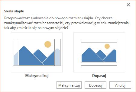 Wybierz opcję Maksymalizuj, aby w pełni wykorzystać dostępne miejsce, lub opcję Dopasuj, aby mieć pewność, że zawartość zmieści się na stronie w orientacji pionowej.