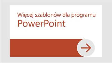 Więcej szablonów dla programu PowerPoint
