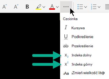 """Wybierz przycisk wielokropka """"więcej opcji czcionki"""", a następnie wybierz pozycję indeks dolny lub indeks górny."""
