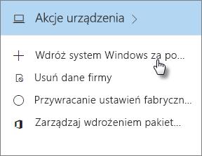 Na karcie Akcje urządzenia wybierz pozycję Wdróż system Windows za pomocą rozwiązania Autopilot.