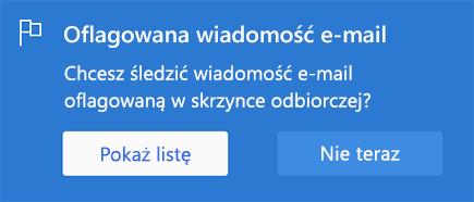 Opcja umożliwiająca włączenie oflagowanych wiadomości e-mail za pomocą opcji Pokaż listę lub Nie teraz