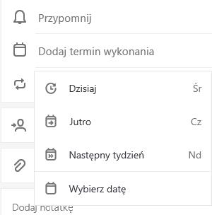 Wybrano pozycję Dodaj datę wykonania z możliwością wybrania opcji Dzisiaj, Jutro, Następny tydzień lub Wybierz datę.