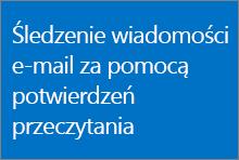 Śledzenie wiadomości e-mail za pomocą potwierdzeń przeczytania