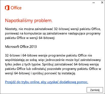 Komunikat o błędzie informujący o niemożności zainstalowania 32-bitowej wersji pakietu Office, jeśli jest zainstalowana 64-bitowa wersja tego pakietu