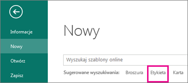 Kliknij pozycję Plik, Nowy, a następnie poniżej pola wyszukiwania w wierszu sugerowanych wyszukiwań zobacz pozycję Etykieta.