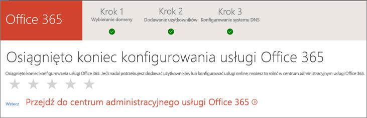 Gotowe! Przejdź do Centrum administracyjnego usługi Office 365.