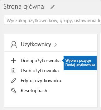 Wybierz pozycję Dodaj użytkownika na karcie Użytkownicy w centrum administracyjnym