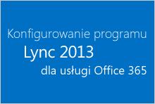 Konfigurowanie programu Lync 2013 dla usługi Office 365
