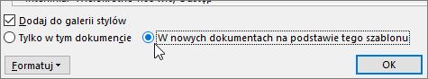 Nowe dokumenty na podstawie tego szablonu - opcji w oknie dialogowym modyfikowanie stylu