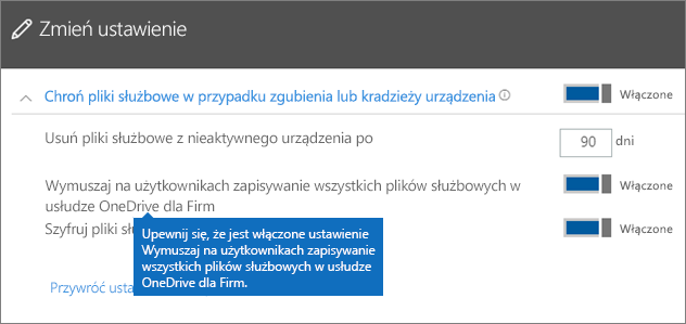 Upewnij się, że funkcja Wymuszaj na użytkownikach zapisywanie wszystkich plików służbowych w usłudze OneDrive dla Firm jest włączona.