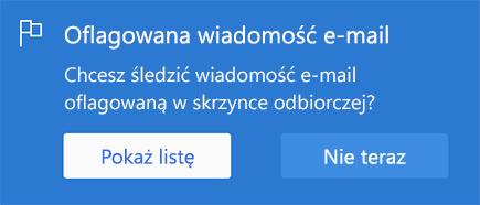 Zrzut ekranu przedstawiający monit o wyświetlenie listy. Wygląda na to, że: Oflagowana wiadomość E-mail Chcesz śledzić flagę wiadomości e-mail, którą chcesz umieścić w skrzynce odbiorczej?  Z opcją zaznaczania  Pokaż listę lub nie teraz