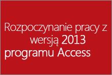 Rozpoczynanie pracy z wersją 2013 programu Access