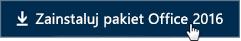 Szybki start — dla pracowników: przycisk Zainstaluj pakiet Office 2016