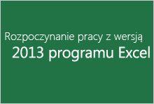 Rozpoczynanie pracy z wersją 2013 programu Excel