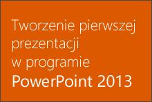 Tworzenie pierwszej prezentacji w programie PowerPoint 2013