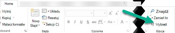 Na karcie Narzędzia główne w grupie Edytowanie kliknij przycisk Wybierz