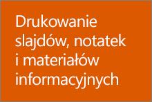 Drukowanie slajdów, notatek i materiałów informacyjnych