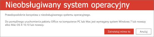 """Błąd """"Nieobsługiwany system operacyjny"""" wskazuje, że nie można zainstalować pakietu Office na bieżącym urządzeniu"""