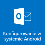 Konfigurowanie programu Outlook dla systemu Android