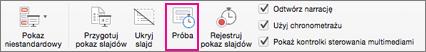 Przycisk Próba umożliwia wypróbowanie różnych chronometraży przejść między slajdami