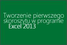 Tworzenie pierwszego skoroszytu w programie Excel 2013
