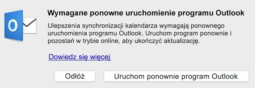 Ulepszenia synchronizacji kalendarza wymagają ponownego uruchomienia programu Outlook. Uruchom program ponownie i pozostań w trybie online, aby ukończyć aktualizację.